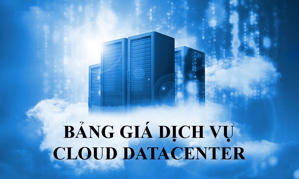 Bảng giá dịch vụ Cloud Datacenter